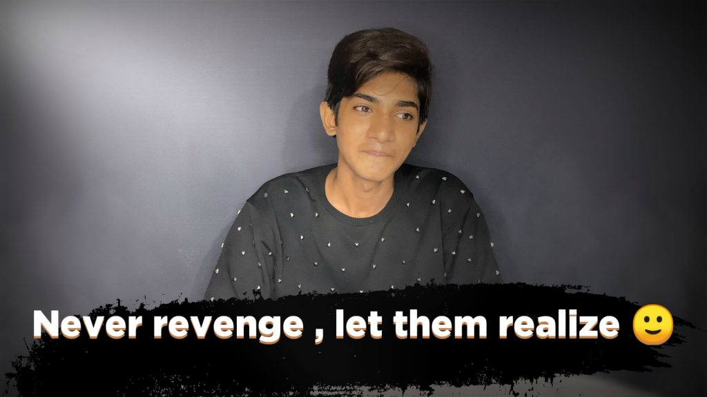Don't Revenge, Let them realize